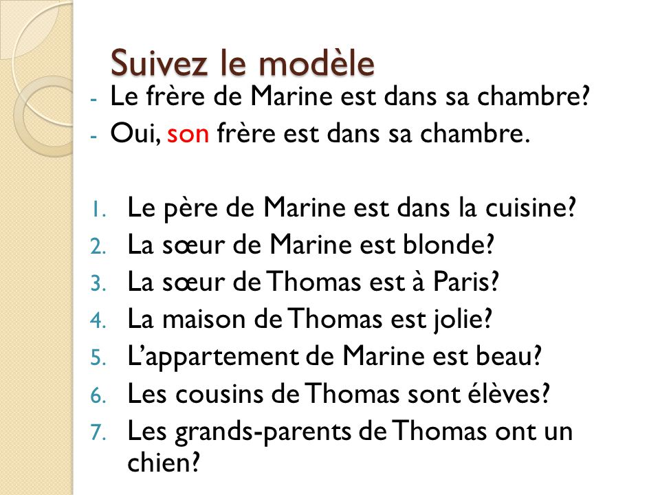 Suivez le modèle - Le frère de Marine est dans sa chambre.