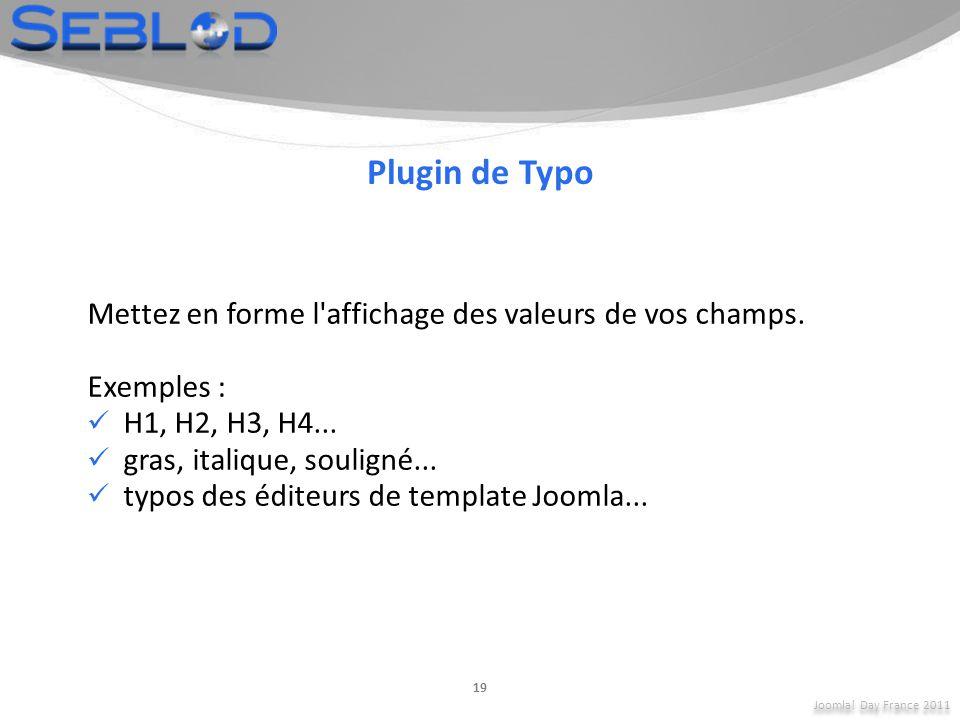 Joomla.Day France 2011 19 Plugin de Typo Mettez en forme l affichage des valeurs de vos champs.