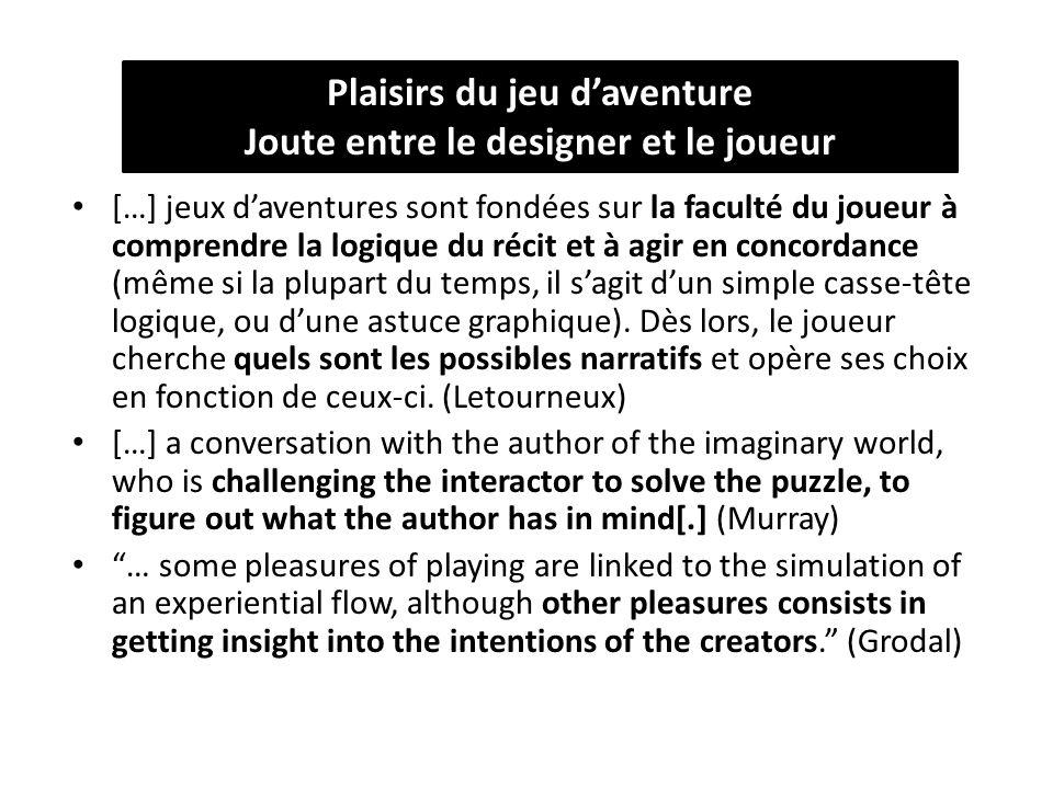 […] jeux d'aventures sont fondées sur la faculté du joueur à comprendre la logique du récit et à agir en concordance (même si la plupart du temps, il s'agit d'un simple casse-tête logique, ou d'une astuce graphique).
