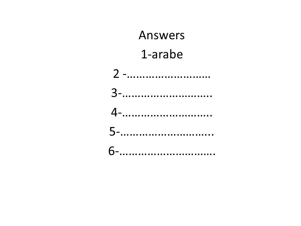 Answers 1-arabe 2 -……………………… 3-……………………….. 4-……………………….. 5-………………………... 6-………………………….