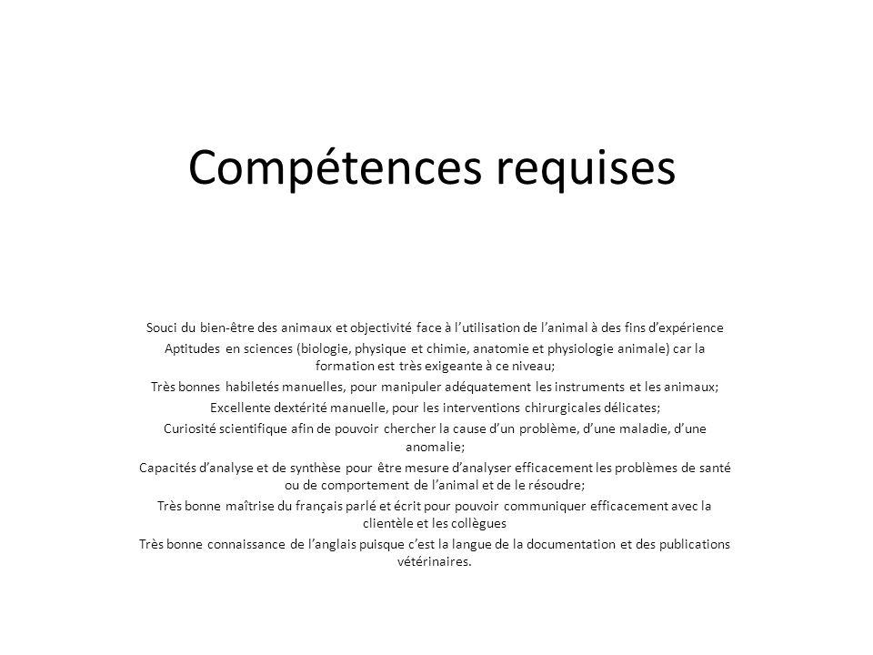 Compétences requises Souci du bien-être des animaux et objectivité face à l'utilisation de l'animal à des fins d'expérience Aptitudes en sciences (bio