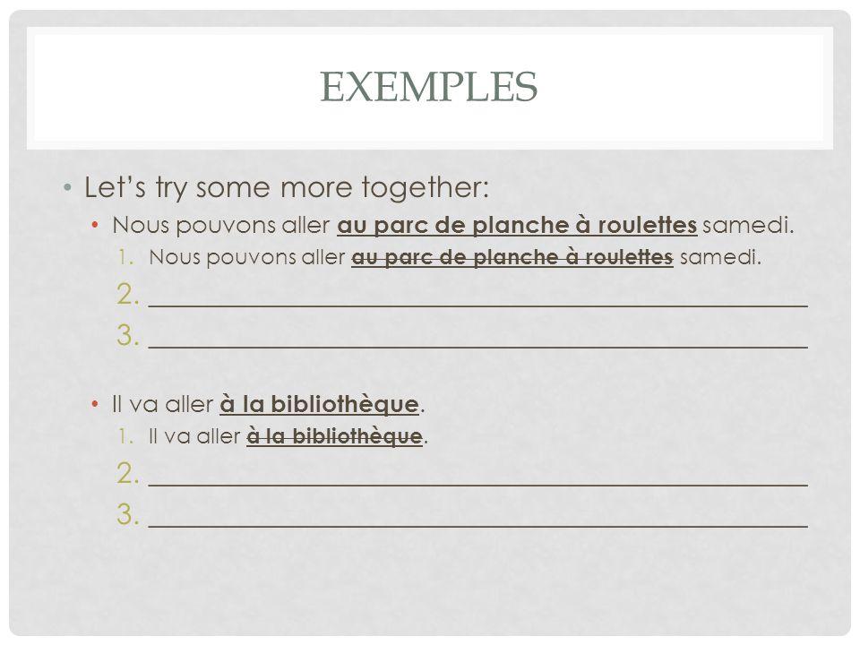 EXEMPLES Let's try some more together: Nous pouvons aller au parc de planche à roulettes samedi.