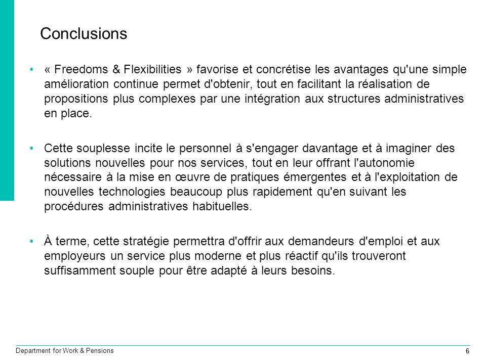 6 Department for Work & Pensions Conclusions « Freedoms & Flexibilities » favorise et concrétise les avantages qu'une simple amélioration continue per