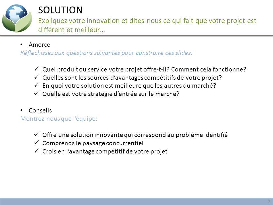 Amorce Réflechissez aux questions suivantes pour construire ces slides: Quel produit ou service votre projet offre-t-il? Comment cela fonctionne? Quel