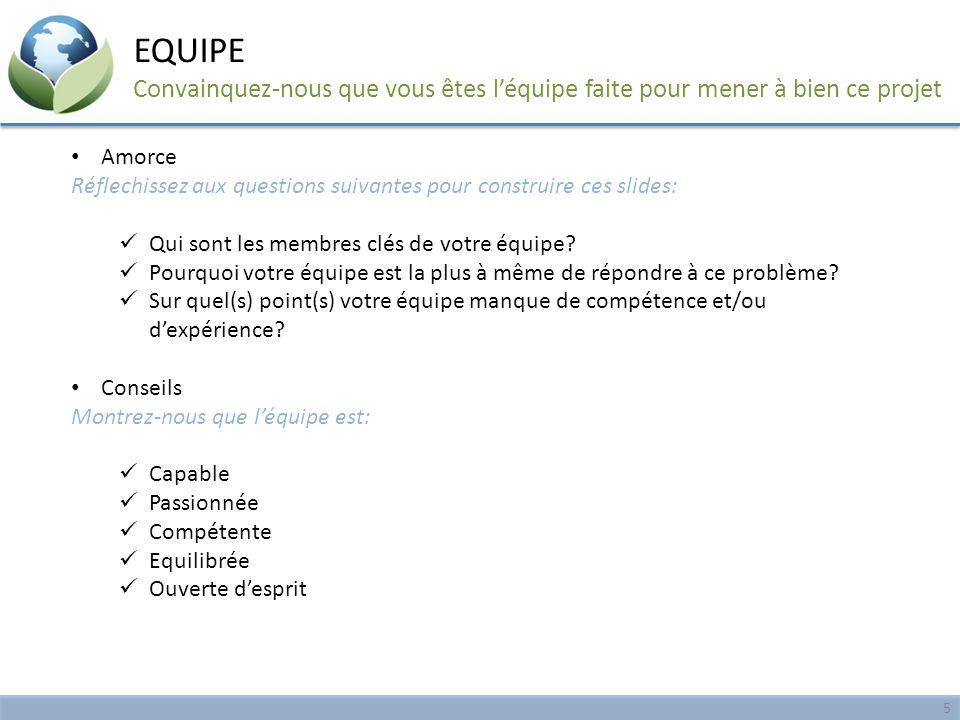 Amorce Réflechissez aux questions suivantes pour construire ces slides: Qui sont les membres clés de votre équipe? Pourquoi votre équipe est la plus à