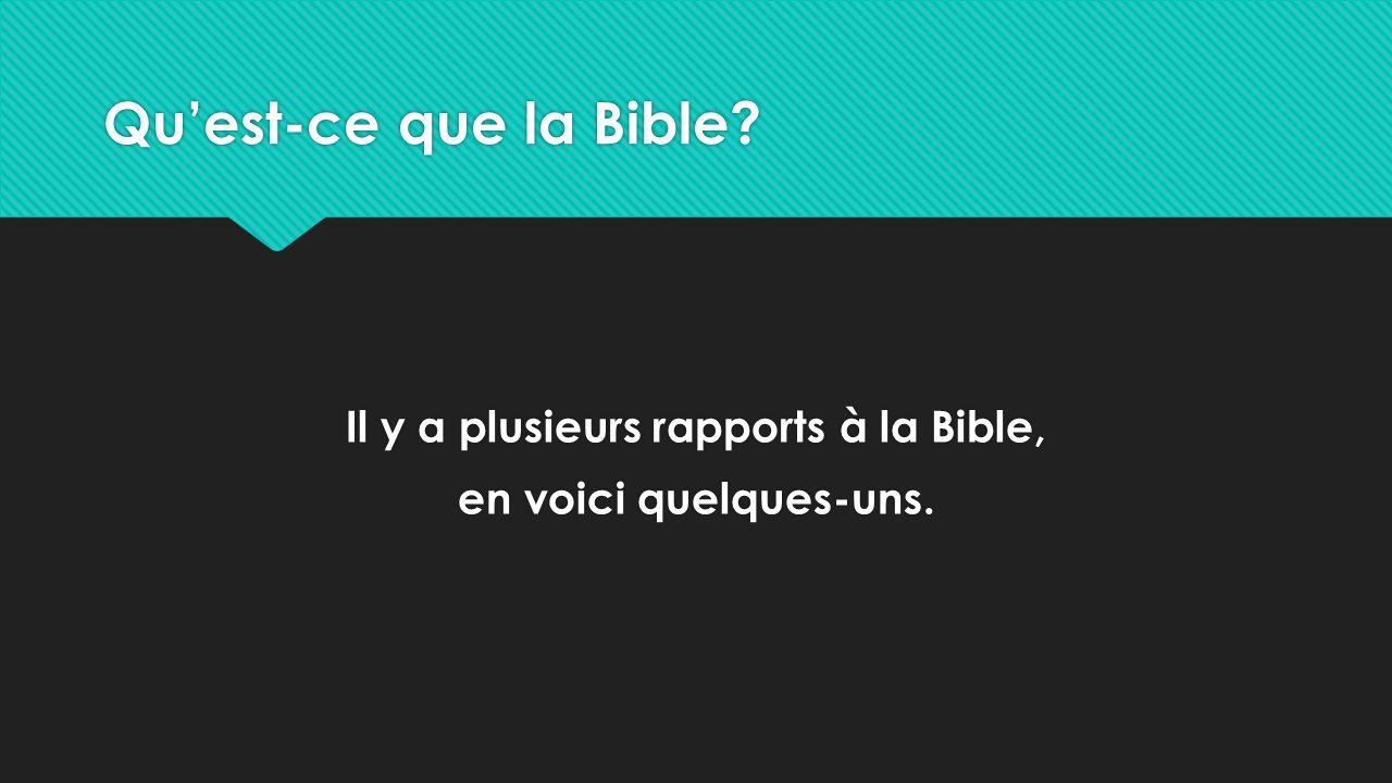 Qu'est-ce que la Bible? Il y a plusieurs rapports à la Bible, en voici quelques-uns. Il y a plusieurs rapports à la Bible, en voici quelques-uns.