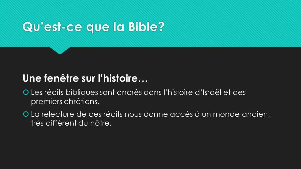 Qu'est-ce que la Bible? Une fenêtre sur l'histoire…  Les récits bibliques sont ancrés dans l'histoire d'Israël et des premiers chrétiens.  La relect
