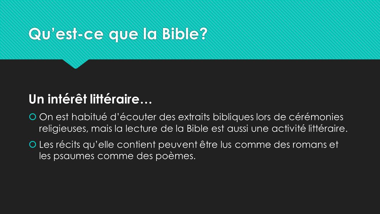 Qu'est-ce que la Bible? Un intérêt littéraire…  On est habitué d'écouter des extraits bibliques lors de cérémonies religieuses, mais la lecture de la