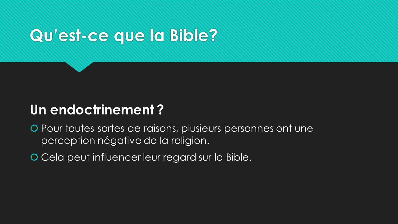 Qu'est-ce que la Bible? Un endoctrinement ?  Pour toutes sortes de raisons, plusieurs personnes ont une perception négative de la religion.  Cela pe
