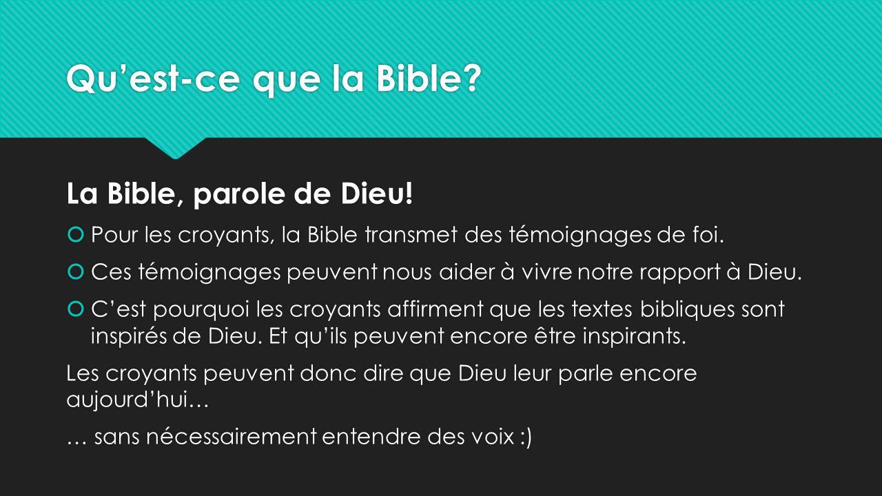 Qu'est-ce que la Bible? La Bible, parole de Dieu!  Pour les croyants, la Bible transmet des témoignages de foi.  Ces témoignages peuvent nous aider