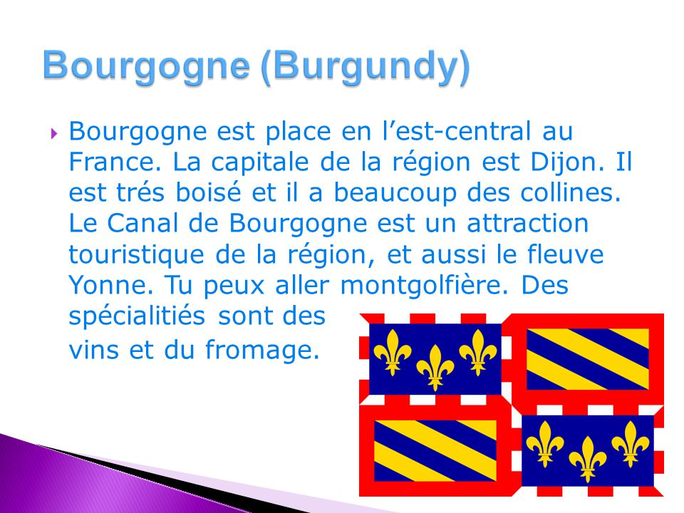  The name Burgundy comes from the an ancient Germanic group of people called Burgundians, who settled in the area in early Middle-ages.
