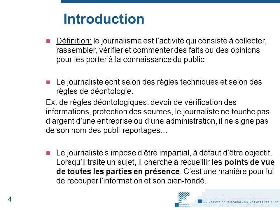 Introduction Définition: le journalisme est l'activité qui consiste à collecter, rassembler, vérifier et commenter des faits ou des opinions pour les