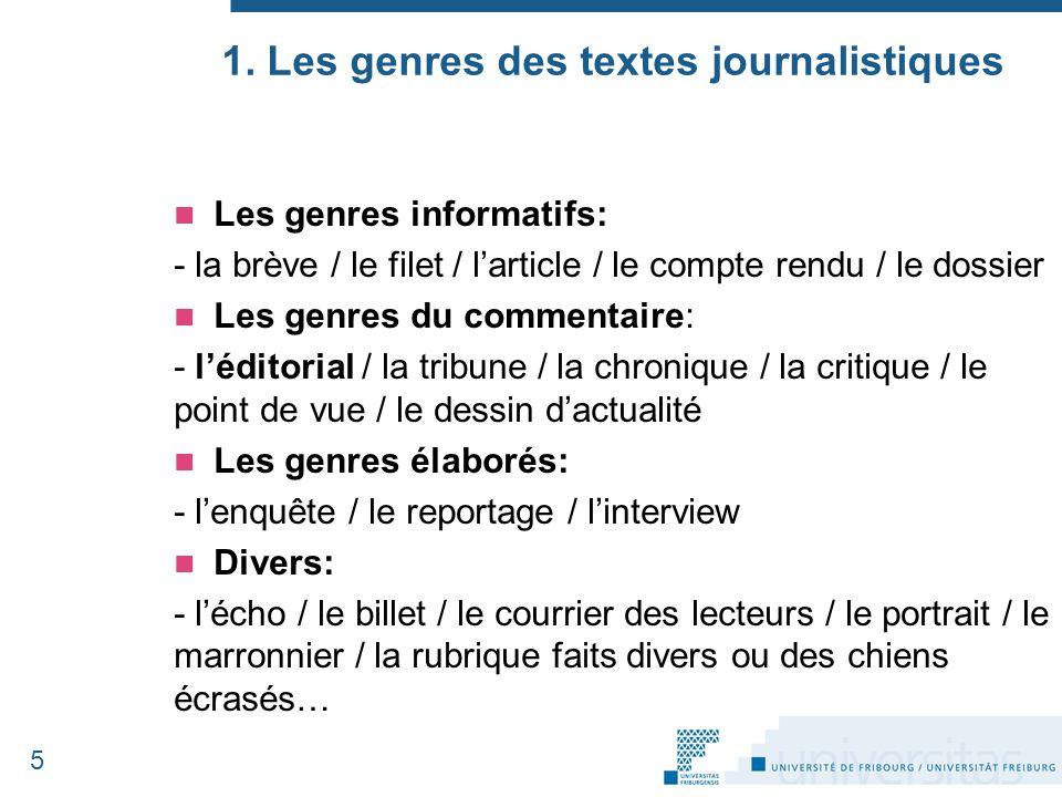 1. Les genres des textes journalistiques Les genres informatifs: - la brève / le filet / l'article / le compte rendu / le dossier Les genres du commen