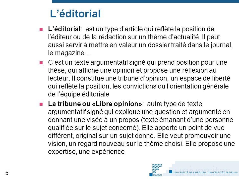 L'éditorial L'éditorial: est un type d'article qui reflète la position de l'éditeur ou de la rédaction sur un thème d'actualité. Il peut aussi servir