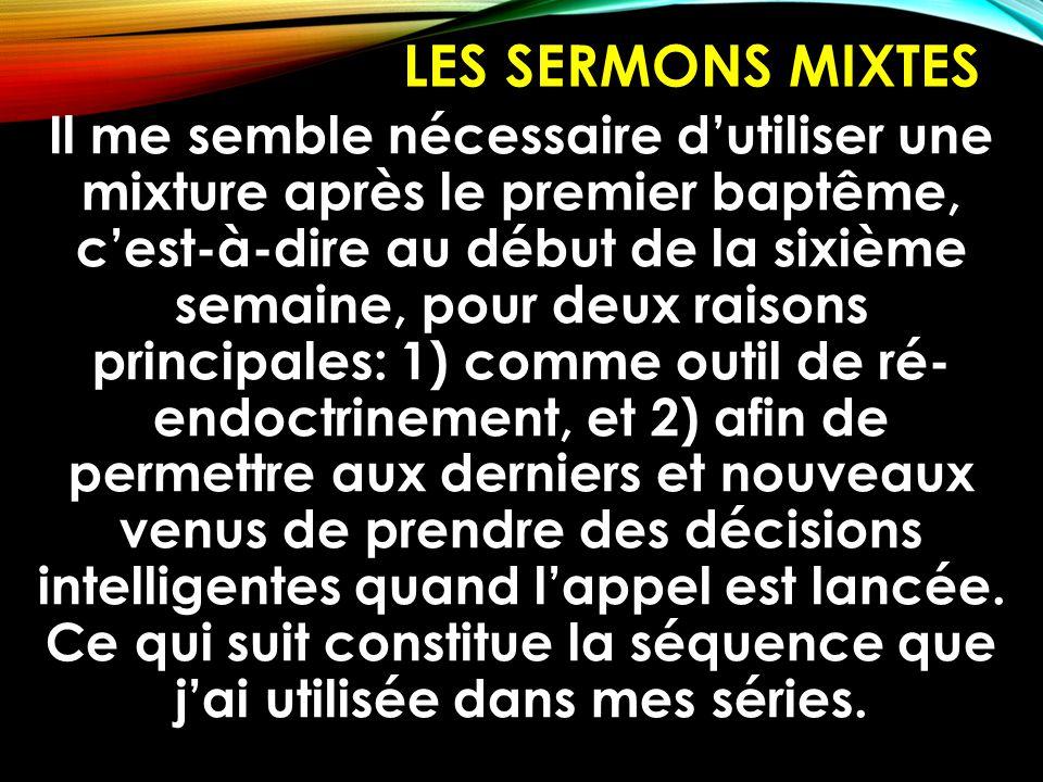 LES SERMONS MIXTES Il me semble nécessaire d'utiliser une mixture après le premier baptême, c'est-à-dire au début de la sixième semaine, pour deux rai
