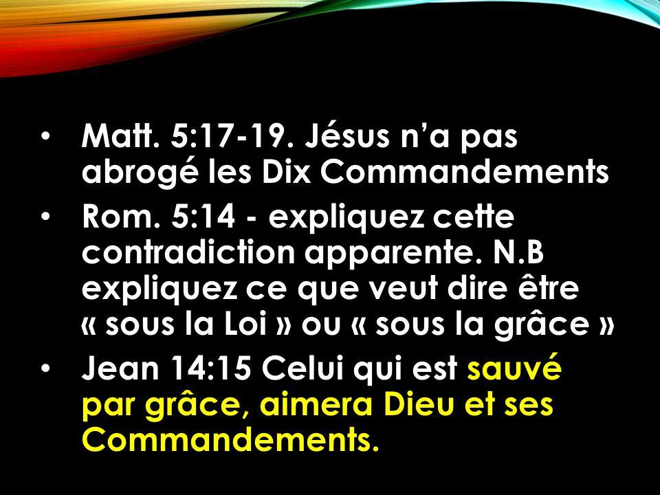 Matt. 5:17-19. Jésus n'a pas abrogé les Dix Commandements Rom. 5:14 - expliquez cette contradiction apparente. N.B expliquez ce que veut dire être « s