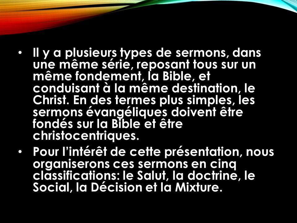 Il y a plusieurs types de sermons, dans une même série, reposant tous sur un même fondement, la Bible, et conduisant à la même destination, le Christ.