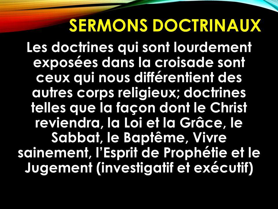 SERMONS DOCTRINAUX Les doctrines qui sont lourdement exposées dans la croisade sont ceux qui nous différentient des autres corps religieux; doctrines