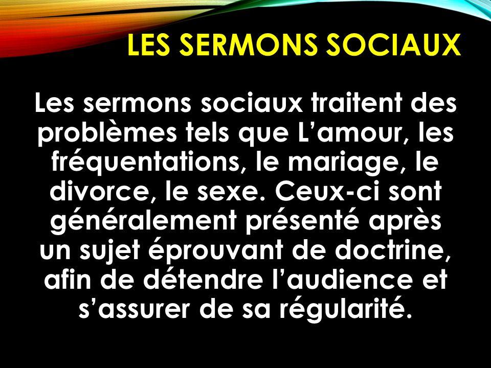 LES SERMONS SOCIAUX Les sermons sociaux traitent des problèmes tels que L'amour, les fréquentations, le mariage, le divorce, le sexe. Ceux-ci sont gén