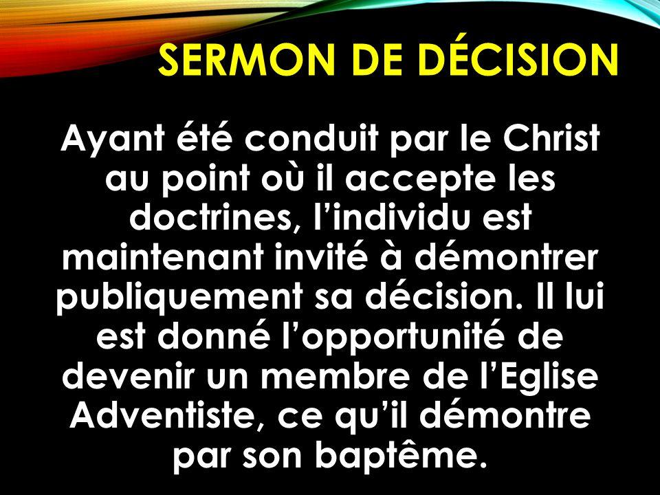 SERMON DE DÉCISION Ayant été conduit par le Christ au point où il accepte les doctrines, l'individu est maintenant invité à démontrer publiquement sa