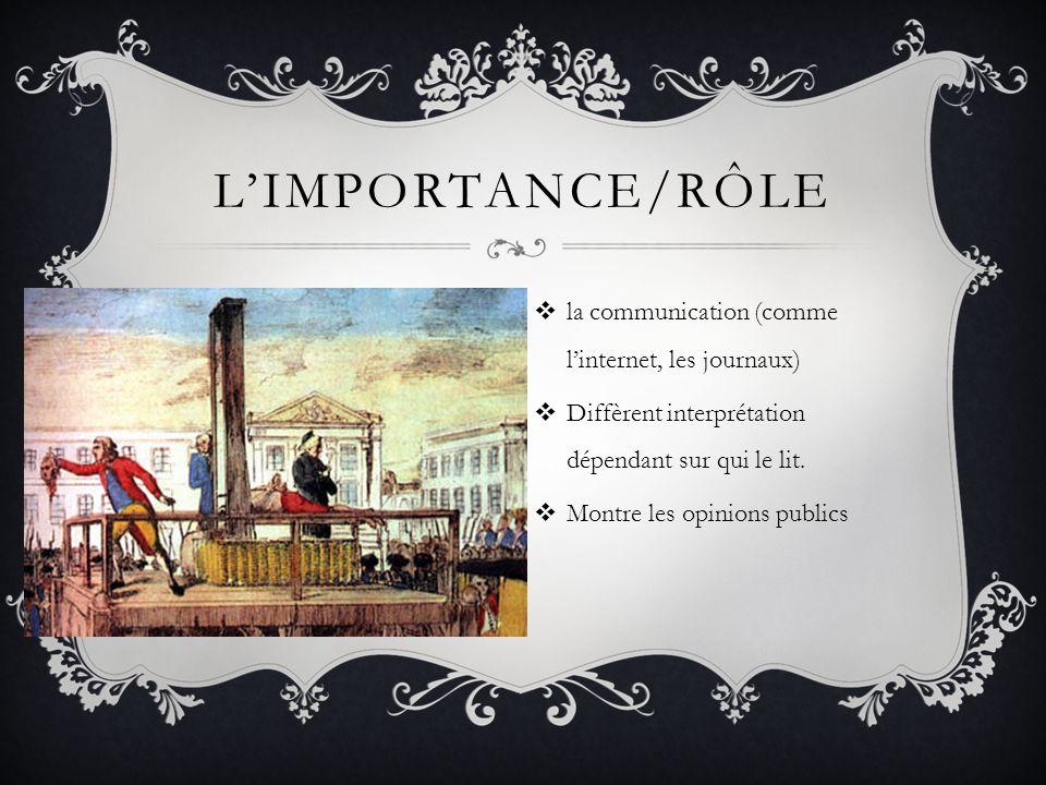 L'IMPORTANCE/RÔLE  la communication (comme l'internet, les journaux)  Diffèrent interprétation dépendant sur qui le lit.  Montre les opinions publi