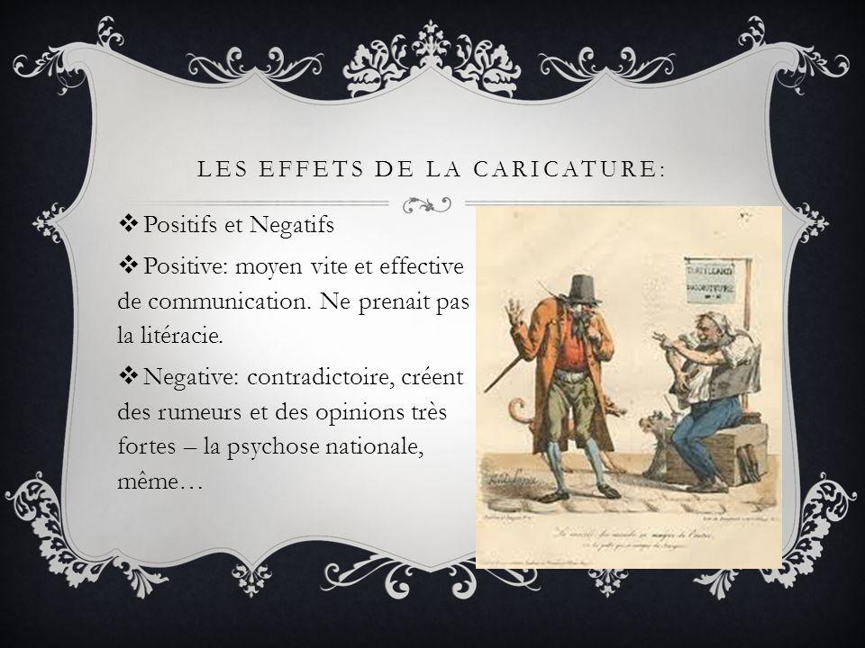 LES EFFETS DE LA CARICATURE:  Positifs et Negatifs  Positive: moyen vite et effective de communication. Ne prenait pas la litéracie.  Negative: con