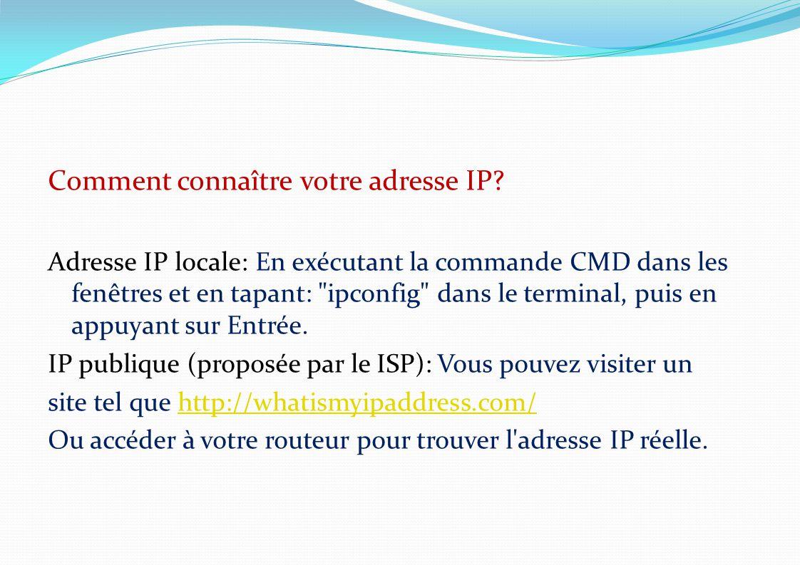 Comment connaître votre adresse IP? Adresse IP locale: En exécutant la commande CMD dans les fenêtres et en tapant: