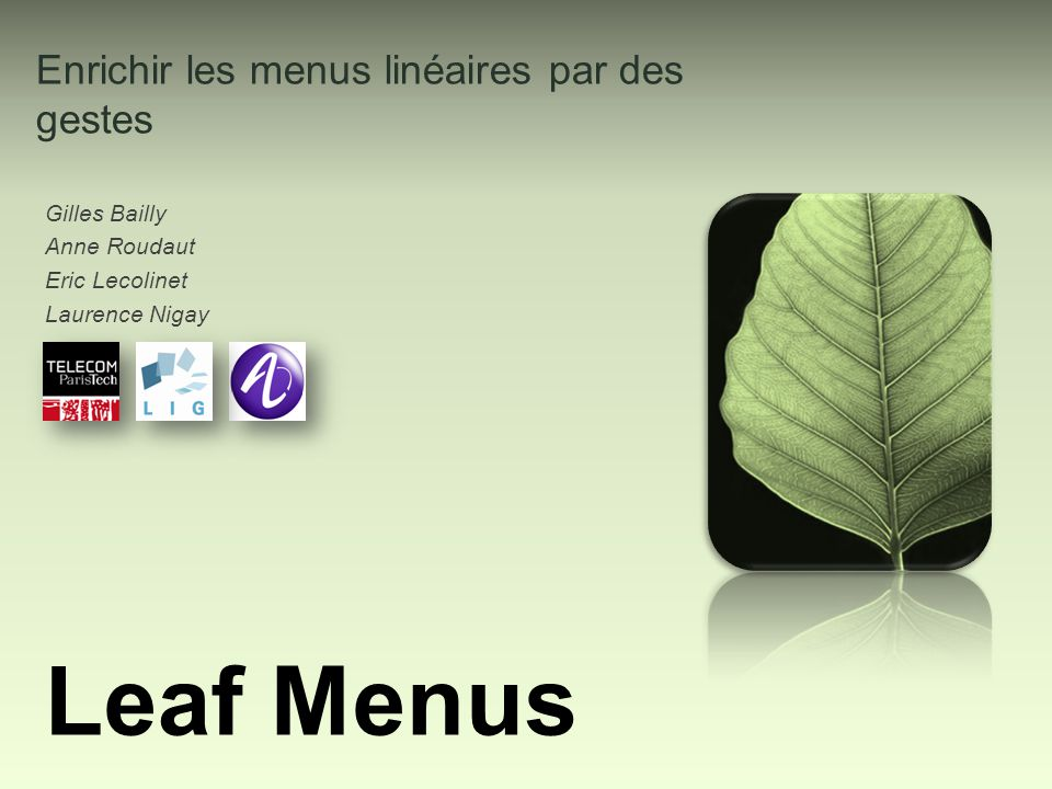Enrichir les menus linéaires par des gestes Gilles Bailly Anne Roudaut Eric Lecolinet Laurence Nigay Leaf Menus
