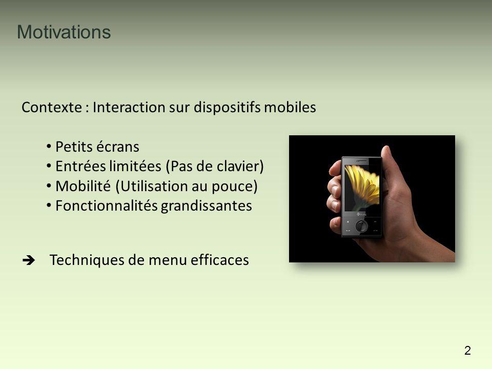 2 Contexte : Interaction sur dispositifs mobiles Petits écrans Entrées limitées (Pas de clavier) Mobilité (Utilisation au pouce) Fonctionnalités grandissantes  Techniques de menu efficaces