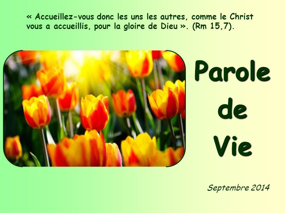 Septembre 2014 Parole de Vie « Accueillez-vous donc les uns les autres, comme le Christ vous a accueillis, pour la gloire de Dieu ».