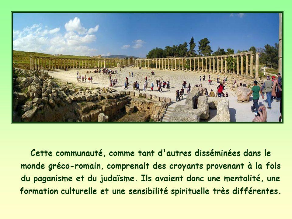 Cette communauté, comme tant d autres disséminées dans le monde gréco-romain, comprenait des croyants provenant à la fois du paganisme et du judaïsme.