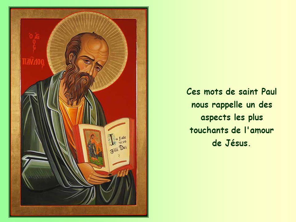 Ces mots de saint Paul nous rappelle un des aspects les plus touchants de l amour de Jésus.