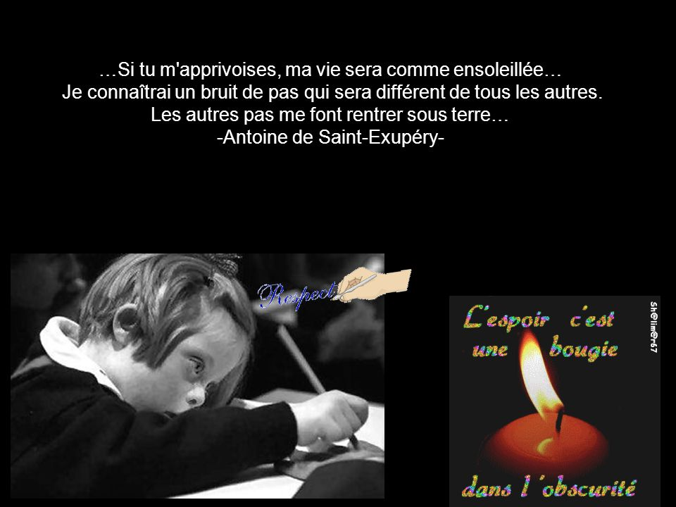 Si tu es différent de moi ta différence loin de me léser m'enrichit. -Antoine de Saint -Exupéry- 3 images sans musique…