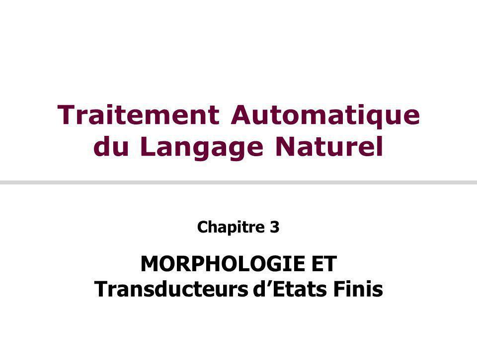 Traitement Automatique du Langage Naturel Chapitre 3 MORPHOLOGIE ET Transducteurs d'Etats Finis