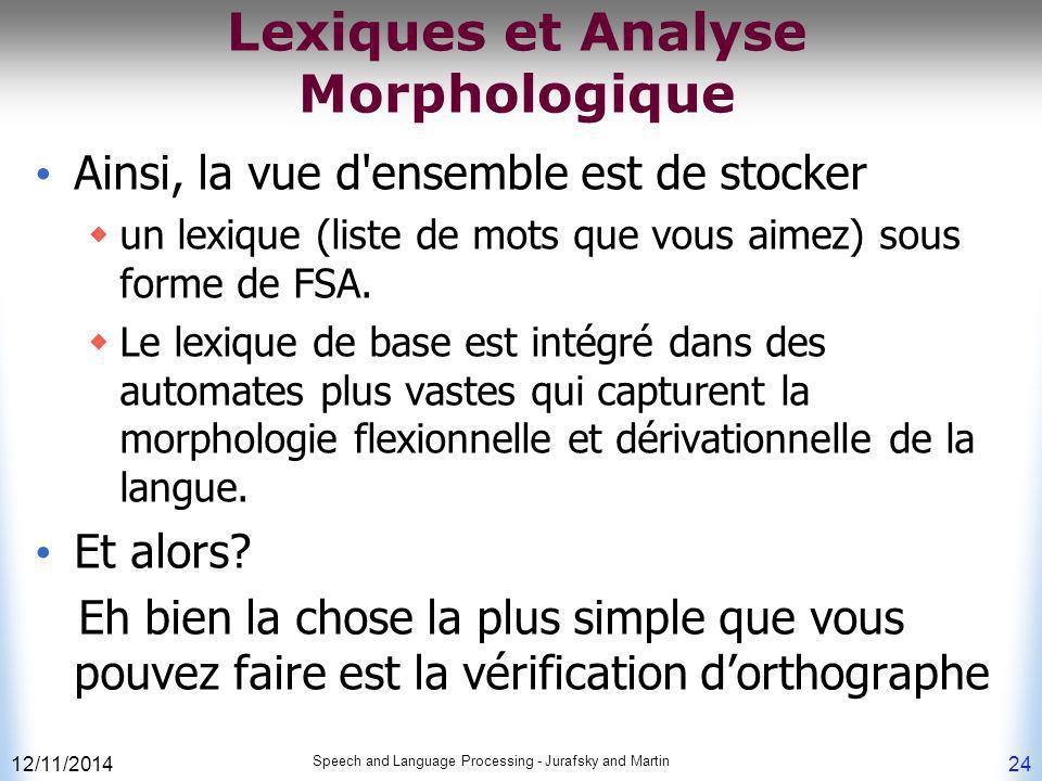 12/11/2014 Speech and Language Processing - Jurafsky and Martin 24 Lexiques et Analyse Morphologique Ainsi, la vue d'ensemble est de stocker  un lexi