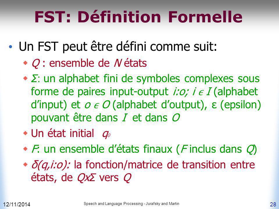 FST: Définition Formelle Un FST peut être défini comme suit:  Q : ensemble de N états  Σ: un alphabet fini de symboles complexes sous forme de paire