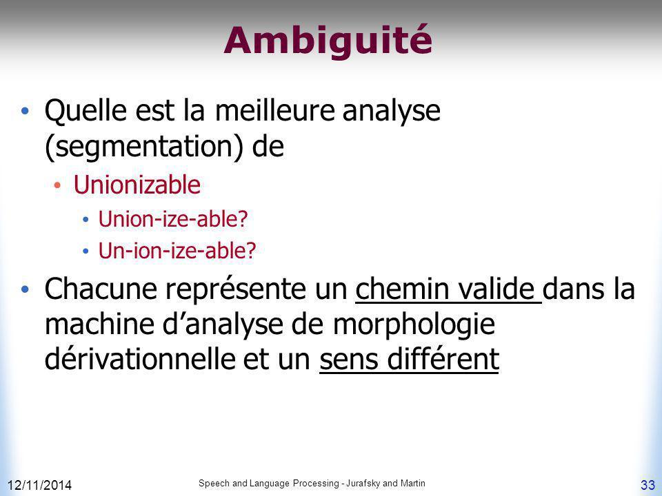 12/11/2014 Speech and Language Processing - Jurafsky and Martin 33 Ambiguité Quelle est la meilleure analyse (segmentation) de Unionizable Union-ize-a