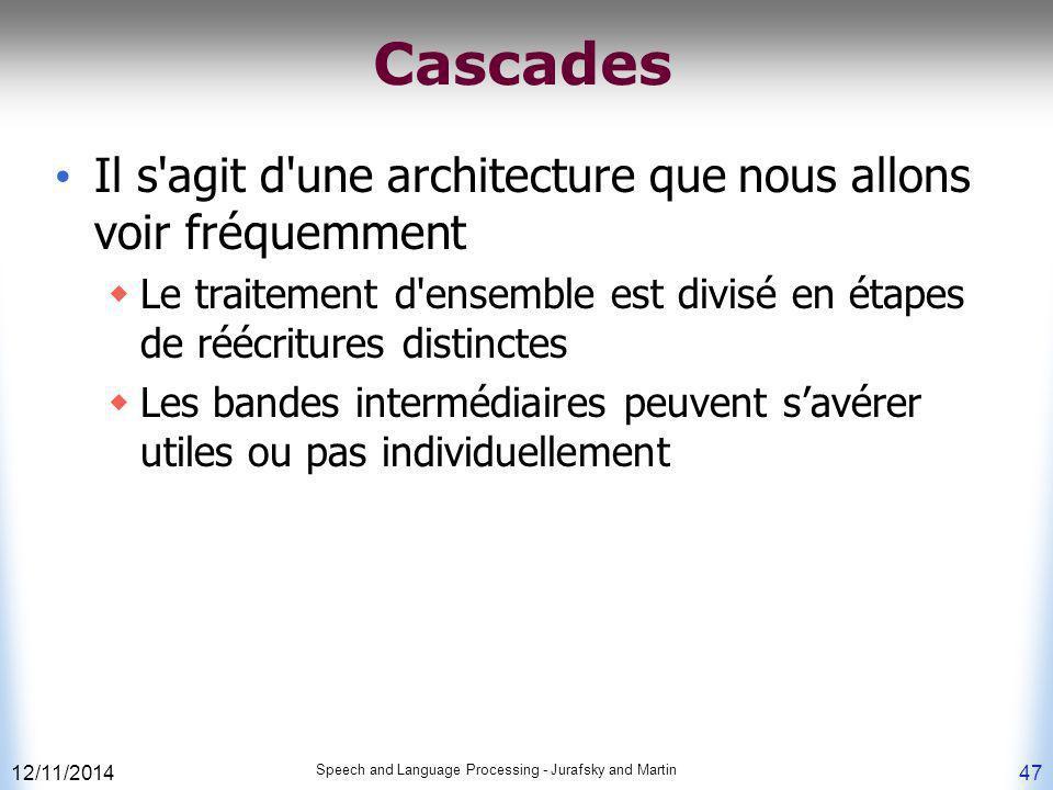12/11/2014 Speech and Language Processing - Jurafsky and Martin 47 Cascades Il s'agit d'une architecture que nous allons voir fréquemment  Le traitem