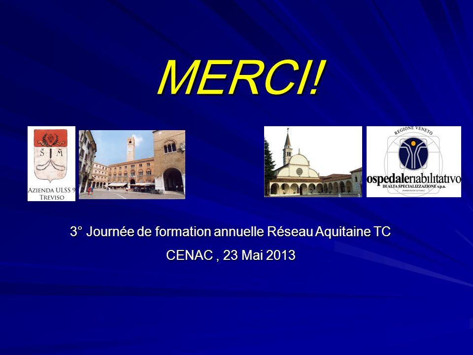 MERCI! 3° Journée de formation annuelle Réseau Aquitaine TC CENAC, 23 Mai 2013
