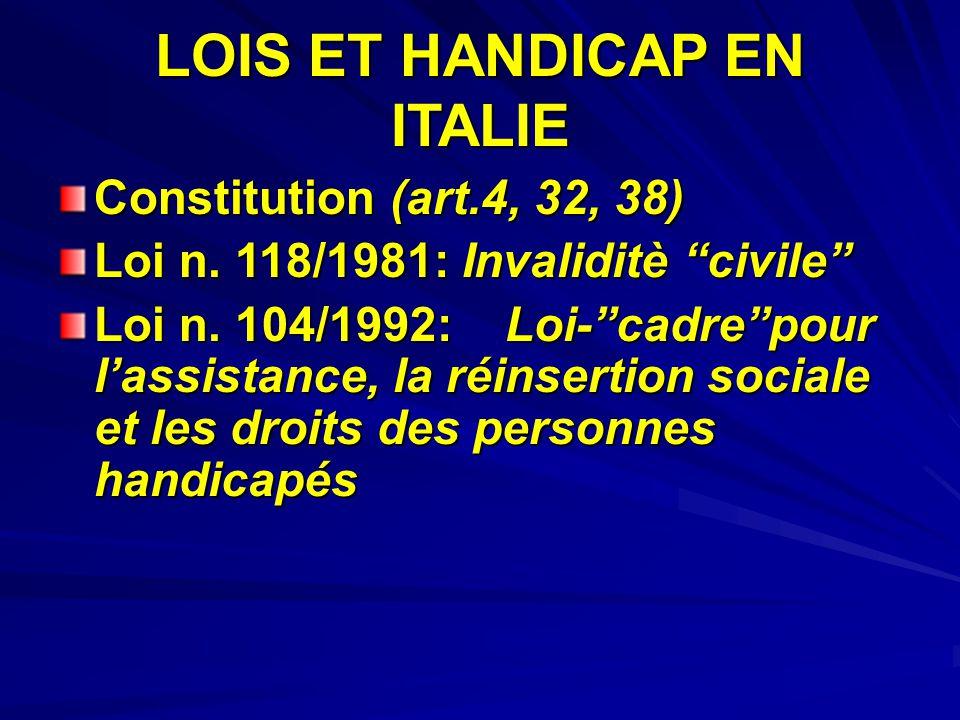 LOIS ET HANDICAP EN ITALIE Constitution (art.4, 32, 38) Loi n.