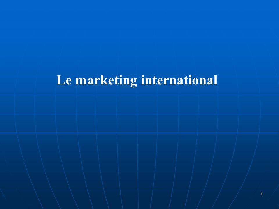 1-Les approches du marketing international 2-Les enjeux du marketing international 2