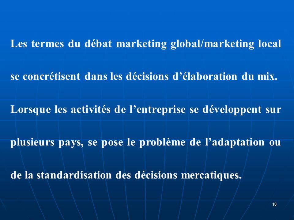 Les termes du débat marketing global/marketing local se concrétisent dans les décisions d'élaboration du mix. Lorsque les activités de l'entreprise se