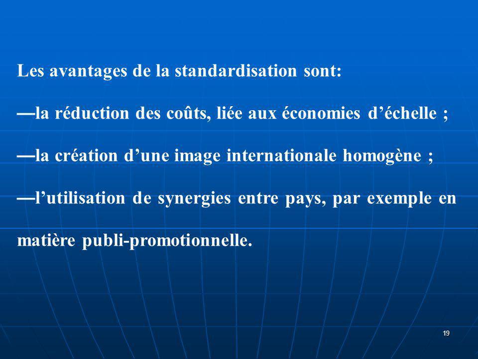 Les avantages de la standardisation sont: — la réduction des coûts, liée aux économies d'échelle ; — la création d'une image internationale homogène ;