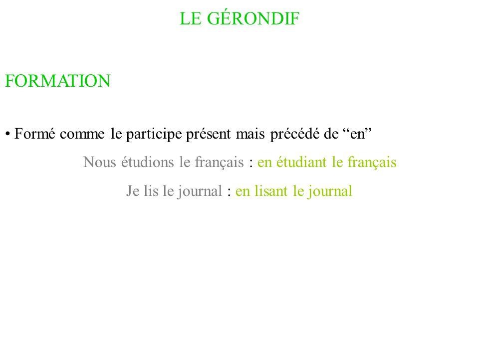 """LE GÉRONDIF FORMATION Formé comme le participe présent mais précédé de """"en"""" Nous étudions le français : en étudiant le français Je lis le journal : en"""