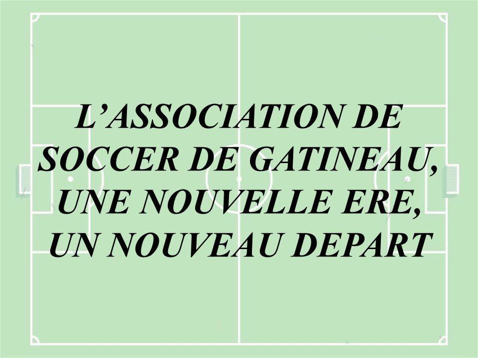 L'ASSOCIATION DE SOCCER DE GATINEAU, UNE NOUVELLE ERE, UN NOUVEAU DEPART