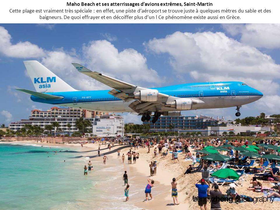 Maho Beach et ses atterrissages d'avions extrêmes, Saint-Martin Cette plage est vraiment très spéciale : en effet, une piste d'aéroport se trouve juste à quelques mètres du sable et des baigneurs.