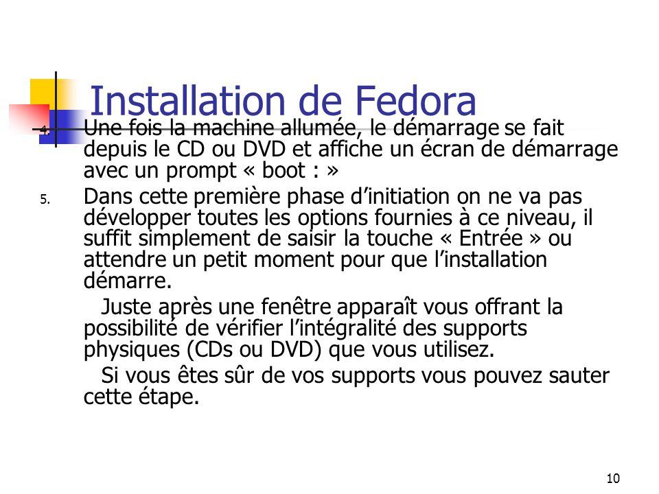 10 Installation de Fedora 4. Une fois la machine allumée, le démarrage se fait depuis le CD ou DVD et affiche un écran de démarrage avec un prompt « b