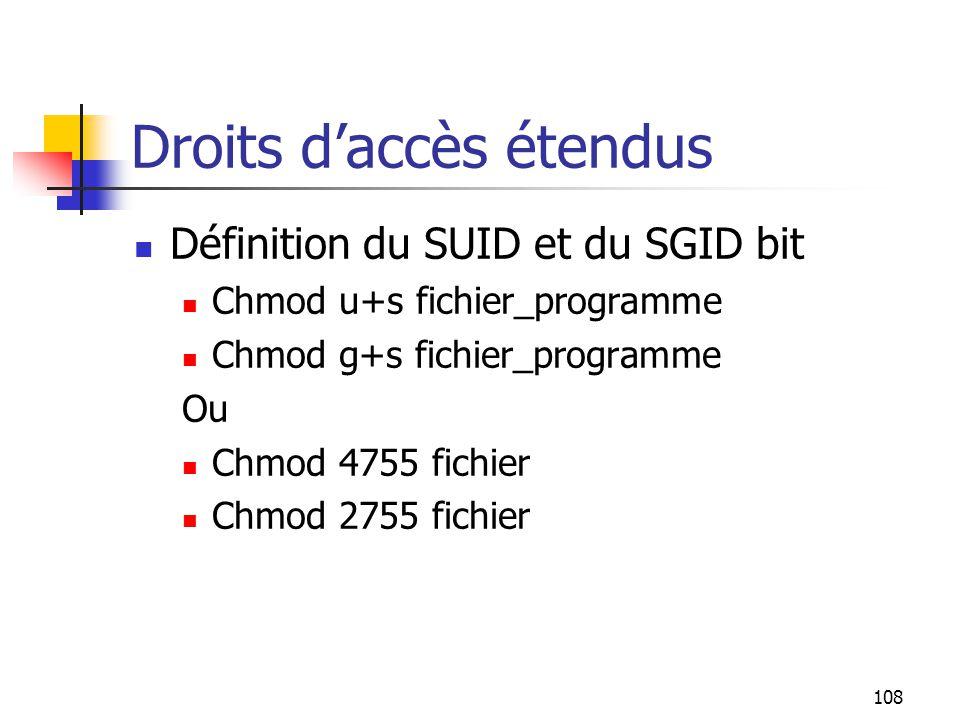 108 Droits d'accès étendus Définition du SUID et du SGID bit Chmod u+s fichier_programme Chmod g+s fichier_programme Ou Chmod 4755 fichier Chmod 2755