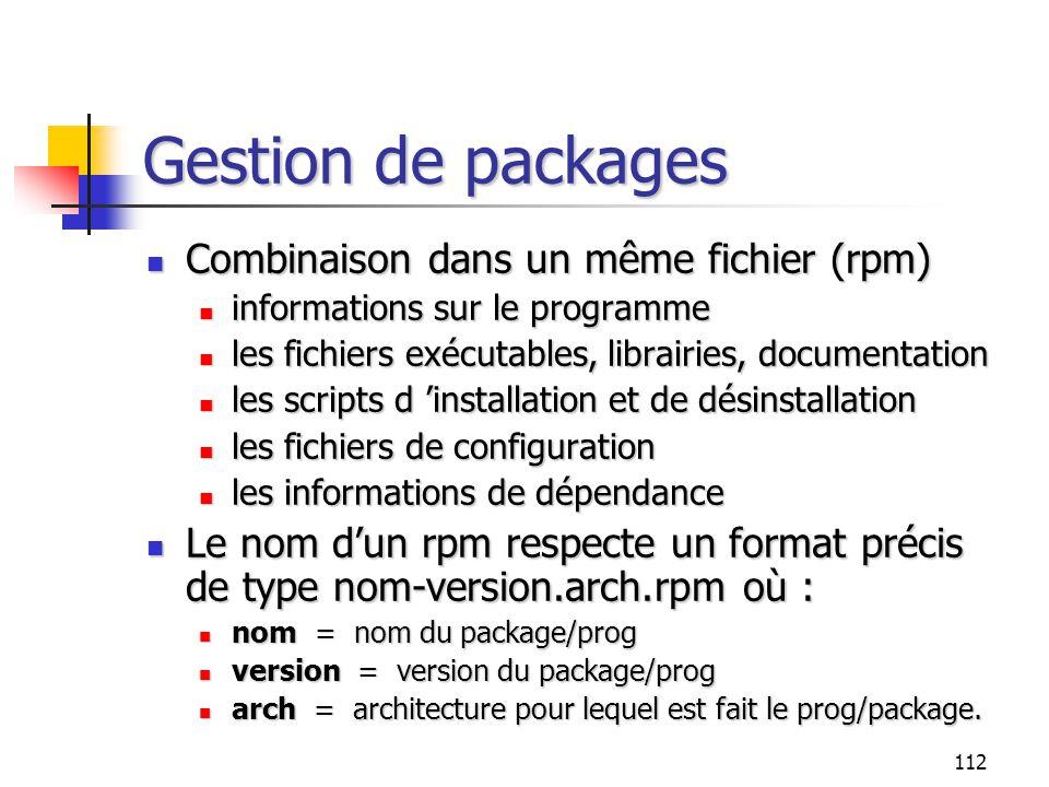 112 Gestion de packages Combinaison dans un même fichier (rpm) Combinaison dans un même fichier (rpm) informations sur le programme informations sur l