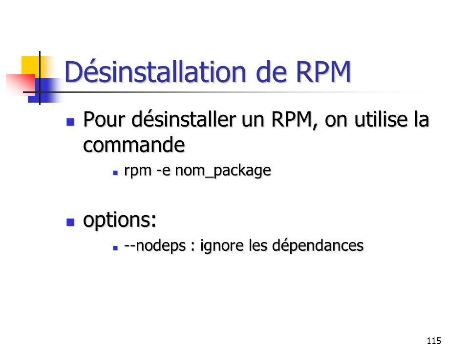 115 Désinstallation de RPM Pour désinstaller un RPM, on utilise la commande Pour désinstaller un RPM, on utilise la commande rpm -e nom_package rpm -e